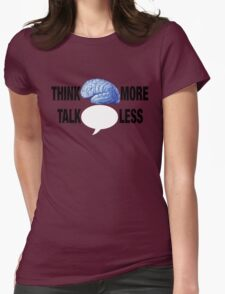 THINK MORE TALK LESS Womens Fitted T-Shirt