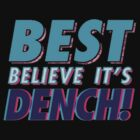 Best Believe it's Dench by GrandClothing