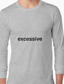 excessive Long Sleeve T-Shirt