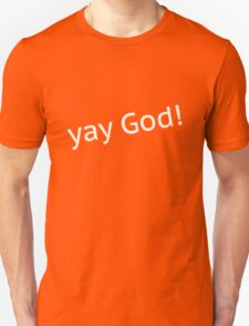 Yay God! T-Shirt