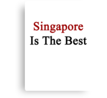 Singapore Is The Best Canvas Print