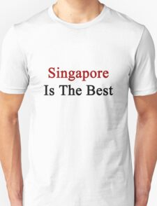 Singapore Is The Best T-Shirt