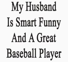 My Husband Is Smart Funny And A Great Baseball Player by supernova23
