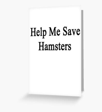 Help Me Save Hamsters Greeting Card