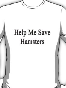Help Me Save Hamsters T-Shirt