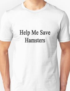 Help Me Save Hamsters Unisex T-Shirt