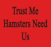 Trust Me Hamsters Need Us Kids Clothes