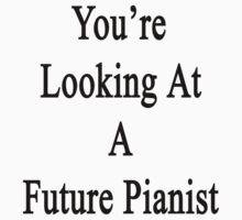 You're Looking At A Future Pianist Kids Tee