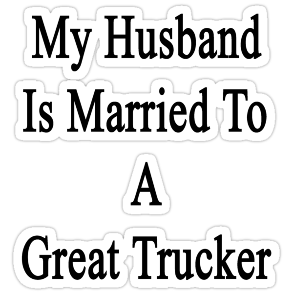 My Husband Is Married To A Great Trucker by supernova23