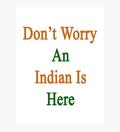Don't Worry An Indian Is Here Photographic Print