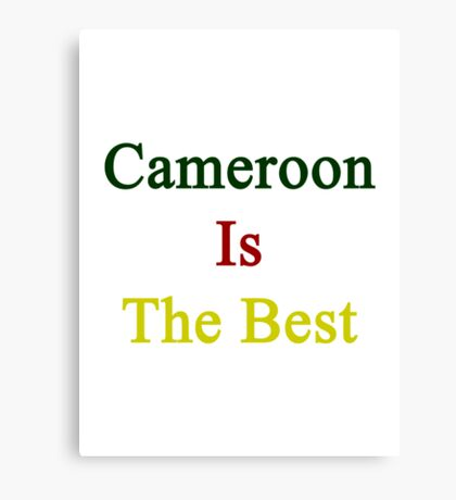 Cameroon Is The Best Canvas Print