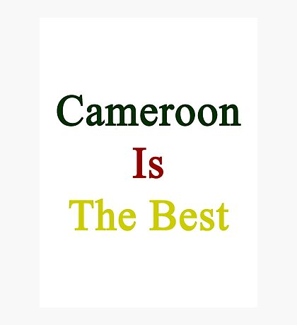 Cameroon Is The Best Photographic Print
