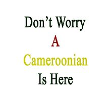 Don't Worry A Cameroonian Is Here Photographic Print