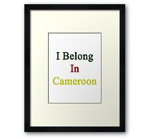 I Belong In Cameroon Framed Print