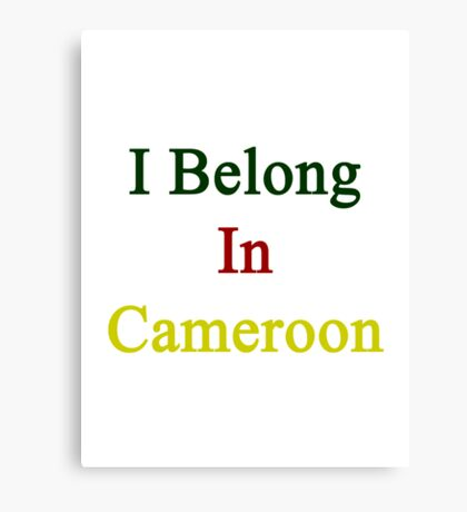 I Belong In Cameroon Canvas Print