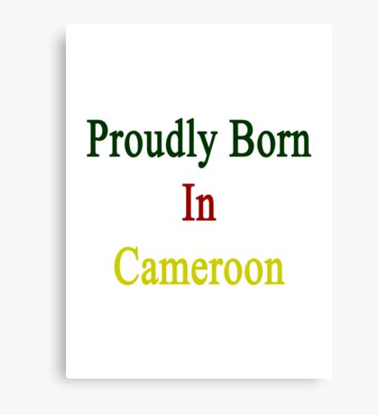 Proudly Born In Cameroon Canvas Print