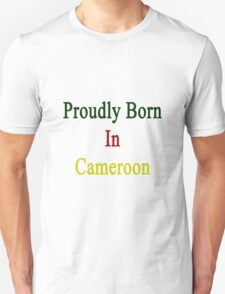 Proudly Born In Cameroon T-Shirt