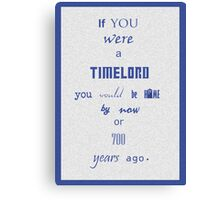 If you were a timelord Canvas Print
