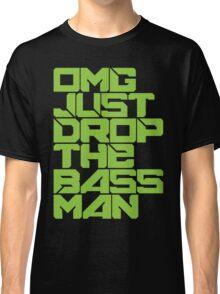 OMG JUST DROP THE BASS MAN (neon green) Classic T-Shirt