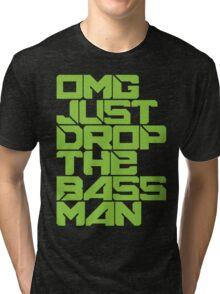 OMG JUST DROP THE BASS MAN (neon green) Tri-blend T-Shirt