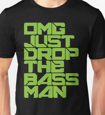 OMG JUST DROP THE BASS MAN (neon green) Unisex T-Shirt