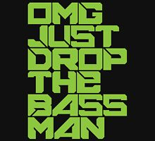 OMG JUST DROP THE BASS MAN (neon green) Unisex T-Shirt
