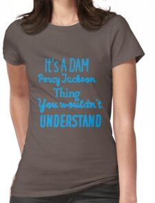 It's A DAM Percy Jackson Thing, You Wouldn't Understand Womens Fitted T-Shirt