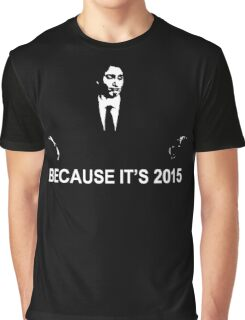 Because It's 2015 Graphic T-Shirt