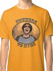70s Show - Nowhere To Hyde Classic T-Shirt