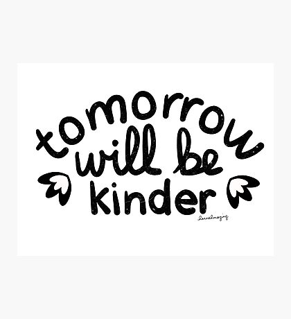 Tomorrow Will Be Kinder Photographic Print