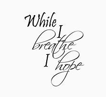 While I Breathe I Hope Unisex T-Shirt