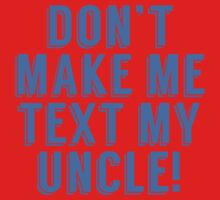 Don't Make Me Text My Uncle Kids Tee