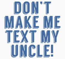 Don't Make Me Text My Uncle One Piece - Long Sleeve