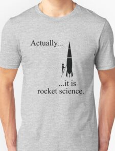 Actually... it is rocket science. T-Shirt