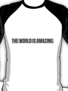 THIS WORLD IS AMAZING. T-Shirt