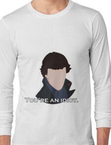 You're an idiot. Long Sleeve T-Shirt