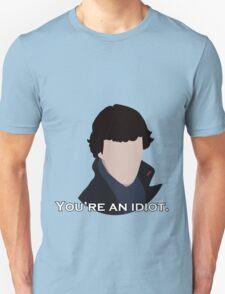 You're an idiot. T-Shirt