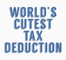 World's Cutest Tax Deduction Kids Tee