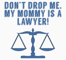 Don't Drop Me My Mommy Is A Lawyer One Piece - Long Sleeve