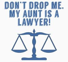 Don't Drop Me My Aunt Is A Lawyer Baby Tee
