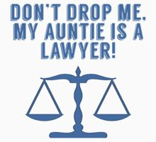 Don't Drop Me My Auntie Is A Lawyer Kids Tee