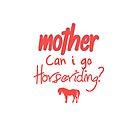 Mother Can I go Horseriding by jenbojenbojeno