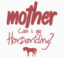 Mother Can I go Horseriding by jenbojenbojeno