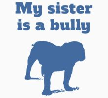 My Sister Is A Bully Kids Tee