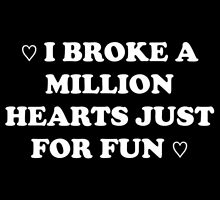 I Broke a Million Hearts Just for Fun by LolitaX