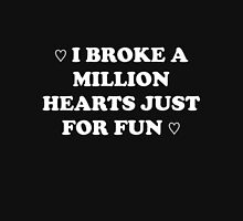 I Broke a Million Hearts Just for Fun Unisex T-Shirt