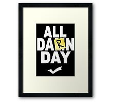 'All Damn Day' Parody. Framed Print