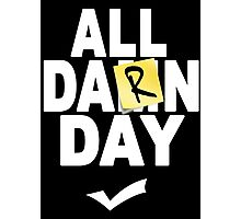'All Damn Day' Parody. Photographic Print