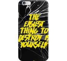 The Easiest Thing To Destroy Is Yourself iPhone Case/Skin