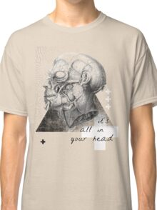it's all in your head Classic T-Shirt